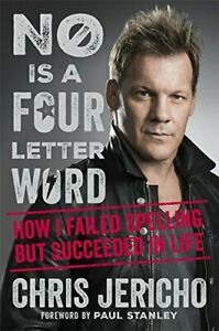 No Is a Four-Letter Word: How I Failed Spelling But Succeed... by Jericho, Chris
