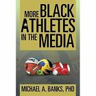 More Black Athletes in the Media by Phd Michael a Banks (Paperback / softback, 2014)
