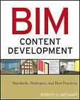 BIM Content Development: Standards, Strategies, and Best Practices by Robert S. Weygant (Paperback, 2011)