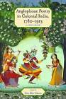 Anglophone Poetry in Colonial India, 1780-1913: A Critical Anthology by Ohio University Press (Paperback, 2011)