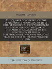 The Quaker Converted; Or the Experimental Knowledg of Jesus Christ Crucified, in Opposition to the Principles of the Quakers, Declared in a Narrative of the Conversion of One in Hartfordshire, Who Was for Some Years of Their Faith and Principle (1690) by William Haworth (Paperback / softback, 2010)