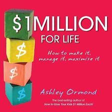 $1 Million for Life: How to Make It, Manage It, Maximise It, Ormond, Ashley