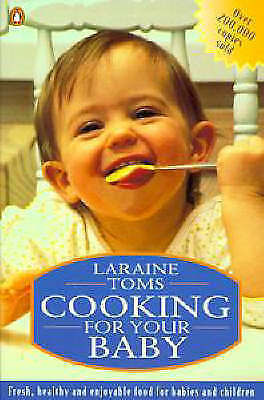 Cooking for Your Baby: Natural Food for Babies and Children by Laraine Toms