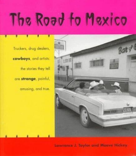 The Road to Mexico by Maeve Hickey; Lawrence Taylor