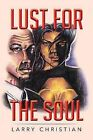 Lust for the Soul by Larry Christian (Paperback / softback, 2013)