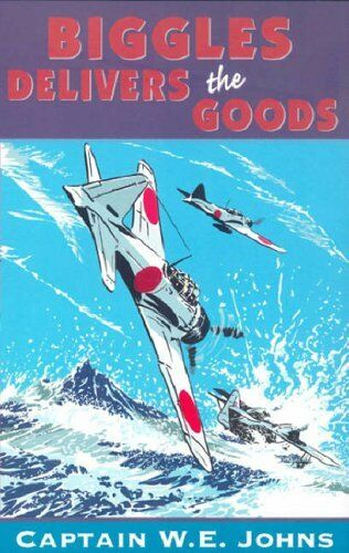 Biggles Delivers the Goods By W E Johns