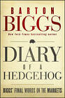 Diary of a Hedgehog: Biggs' Final Words on the Markets by Barton Biggs (Hardback, 2012)