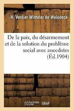De la Paix, du Desarmement et de la Solution du Probleme Social Avec...