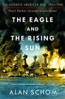 The Eagle and the Rising Sun: The Japanese-American War, 1941-1943: Pearl Harbor Through Guadalcanal: No. 1: by Alan Schom (Paperback, 2005)