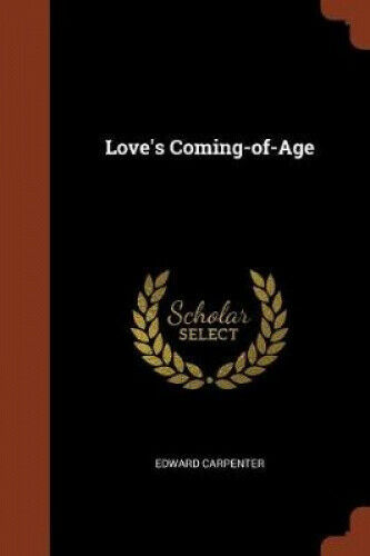Love's Coming-Of-Age by Edward Carpenter.