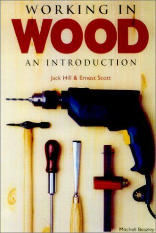Working in Wood: An Introduction by Jack Hill, Ernest Scott