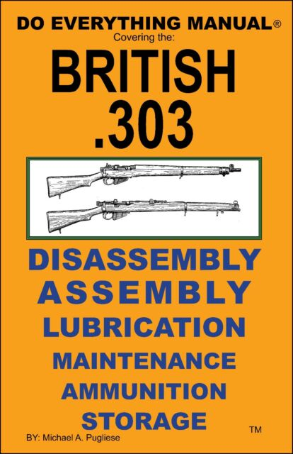 BRITISH  303 RIFLE DO EVERYTHING MANUAL DISASSEMBLY MAINTENANCE CARE BOOK  NEW