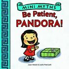Mini Myths: Be Patient, Pandora! by Joan Holub (Board book, 2014)