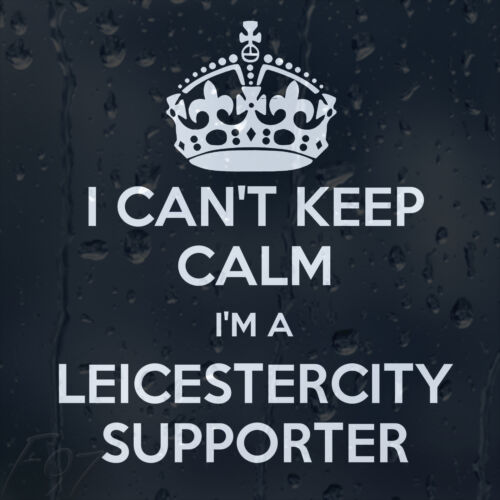 I cant keep calm im a leicester city club supporter car decal vinyl sticker