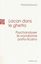 LACAN DANS LE GHETTO psychanalyser le syndrome porto-ricain Patricia Gherovici