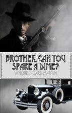 Brother, Can You Spare a Dime? by Jack Martin (2015, Paperback)
