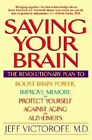 Saving Your Brain: The Revolutionary Plan to Boost Brain Power, Improve Memory and Protect Yourself Against Aging and Alzheimer's by Jeffrey Ivan Victoroff (Paperback, 2004)