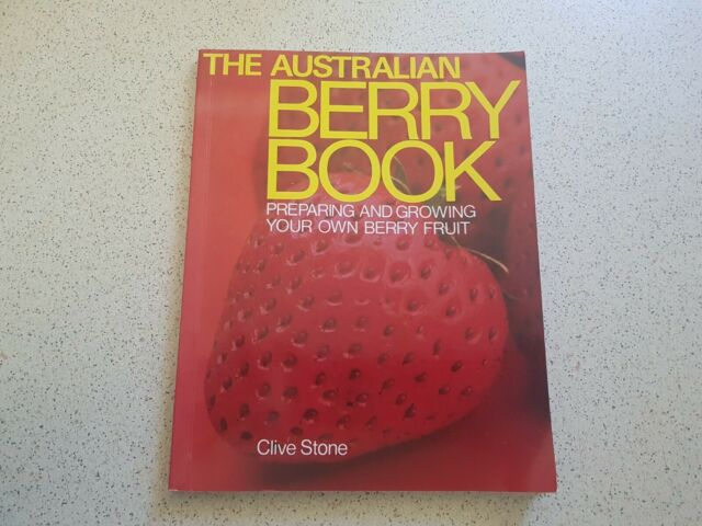 The Australian berry book : preparing and growing your own berry fruit. Stone, C