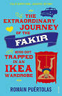 The Extraordinary Journey of the Fakir who got Trapped in an Ikea Wardrobe by Romain Puertolas (Paperback, 2015)