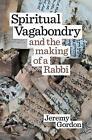 Spiritual Vagabondry: And the Making of a Rabbi by Rabbi Jeremy Gordon (Paperback / softback, 2015)