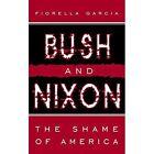 Bush and Nixon The Shame of America 9781425941017 by Fiorella Garcia Book