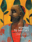 Homage to Savitsky: Collecting 20th-Century Russian and Uzbek Art by Friends of the Nukus Museum (Hardback, 2015)