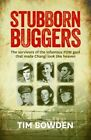 Stubborn Buggers: The Survivors of the Infamous POW Gaol That Made Changi Look Like Heaven by Tim Bowden (Paperback, 2014)