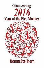 Chinese Astrology-2016 Year of the Fire Monkey by Donna Stellhorn (2015,...