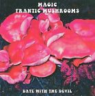 Date with the Devil * by Magic Frantic Mushrooms/Frantic Mushrooms (CD, Jun-2005, United States of Distribution)