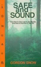 Safe and Sound: How Not to Get Lost in the Woods and How to Survive If You Do