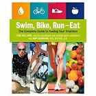 Swim, Bike, Run, Eat: The Complete Guide to Fueling Your Triathlon by Tom Holland, Amy Goodson (Paperback, 2014)