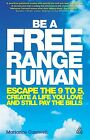 Be a Free Range Human: Escape the 9-5, Create a Life You Love and Still Pay the Bills by Marianne Cantwell (Paperback, 2013)