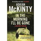 In the Morning I'll be Gone by Adrian McKinty (Paperback, 2014)