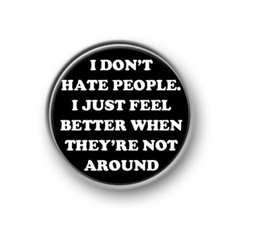"25mm pin button 1"" badge amusing HATE PEOPLE loner novelty funny"