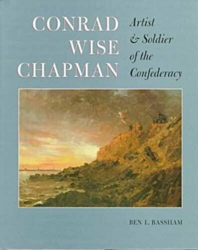 Conrad Wise Chapman: Artist and Soldier of Confederacy by B L Bassham VERY GOOD