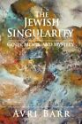 The Jewish Singularity Genes Memes and Mystery by AVRI Barr 9780595406258