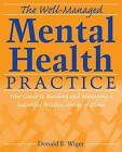The Well-managed Mental Health Practice: Your Guide to Building and Managing a Successful Practice, Group, or Clinic by Donald E. Wiger (Paperback, 2007)