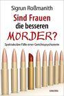 Sind Frauen die besseren Mörder? von Sigrun Rossmanith (2013, Gebundene Ausgabe)