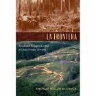 La Frontera: Forests and Ecological Conflict in Chile's Frontier Territory by Thomas Miller Klubock (Hardback, 2014)
