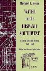 Water in the Hispanic Southwest: A Social and Legal History, 1550-1850 by Michael C. Meyer (Paperback, 1996)