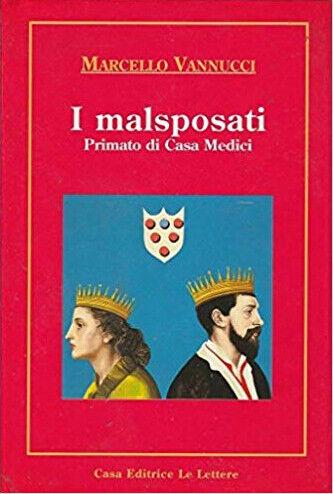 I malsposati. Primato di Casa Medici - [Le Lettere]