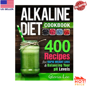 Details about Alkaline Diet Cookbook: 400 Recipes For Rapid Weight Loss &  Balancing Dr sebi
