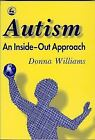 Autism : An Inside-Out Approach by Donna Williams (1996, Paperback)