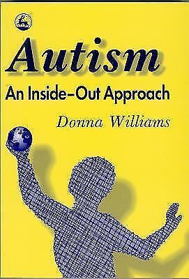 Autism: An Inside-Out Approach: An Innovative Look at the 'Mechanics' of 'Autism
