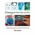 Drawing with Hand, Head and Heart: A Natural Approach to Learning the Art of Drawing by Van James (Paperback, 2013)