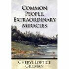 Common People Extraordinary Miracles by Cheryl Lotice Gillman 9781456039981