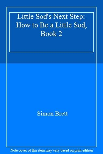 Little Sod's Next Step: How to Be a Little Sod, Book 2 By Simon .9780575601338