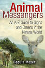 Animal Messengers: An A-Z Guide to Signs and Omens in the Natural World by Regula Meyer (Paperback, 2015)