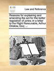 Reasons for Explaining and Amending the ACT for the Better Regulation of Juries; In a Letter to the Right Honourable, Arthur Onslow, Esq; ... by Multiple Contributors (Paperback / softback, 2010)