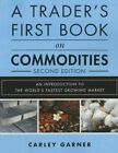 A Trader's First Book on Commodities: An Introduction to the World's Fastest Growing Market by Carley Garner (Paperback, 2015)